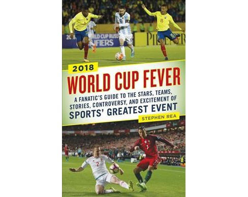 World Cup Fever : A Fanatic's Guide to the Stars, Teams, Stories, Controversy, and Excitement of Sports' - image 1 of 1