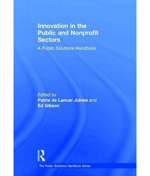 Innovation in the Public and Nonprofit Sectors : A Public Solutions Handbook (Hardcover) - image 1 of 1