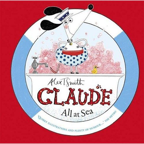 Claude All at Sea - by  Alex T Smith (Paperback) - image 1 of 1