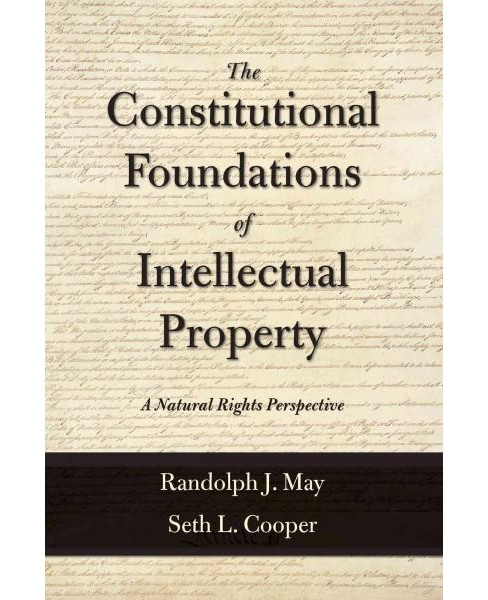 Constitutional Foundations of Intellectual Property : A Natural Rights Perspective (Paperback) (Randolph - image 1 of 1