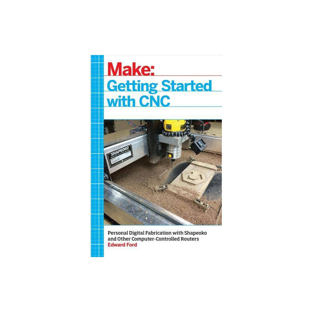 Getting Started with CNC - by Edward Ford (Paperback) Promos