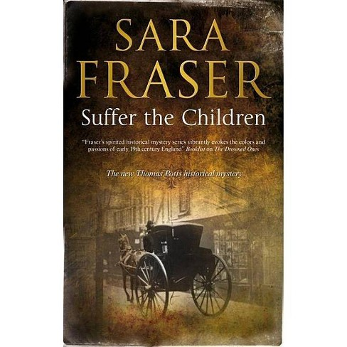 Suffer the Children - by  Sara Fraser (Hardcover) - image 1 of 1