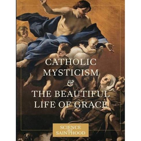 Catholic Mysticism and the Beautiful Life of Grace - by  Matthew Leonard (Paperback) - image 1 of 1