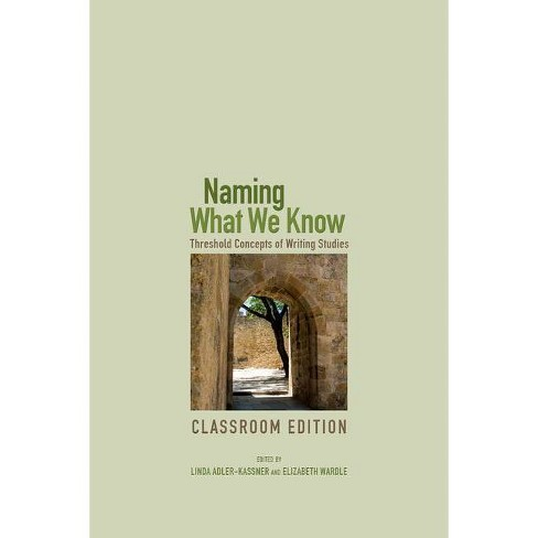 Naming What We Know - by  Linda Adler-Kassner & Elizabeth Wardle (Paperback) - image 1 of 1