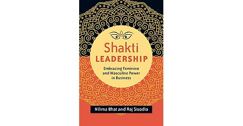 Shakti Leadership : Embracing Feminine and Masculine Power in Business (Paperback) (Nilima Bhat & Raj - image 1 of 1