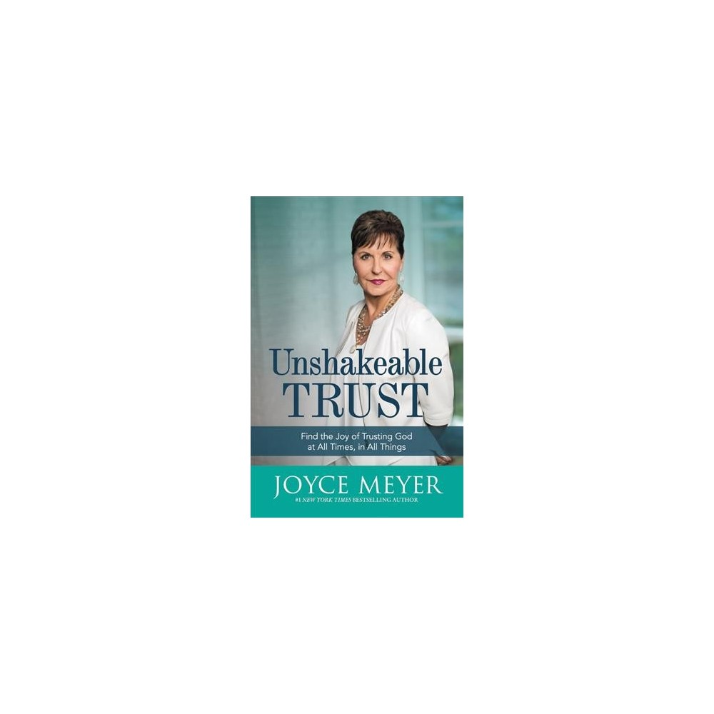 Unshakeable Trust : Find the Joy of Trusting God at All Times, in All Things - (Hardcover)