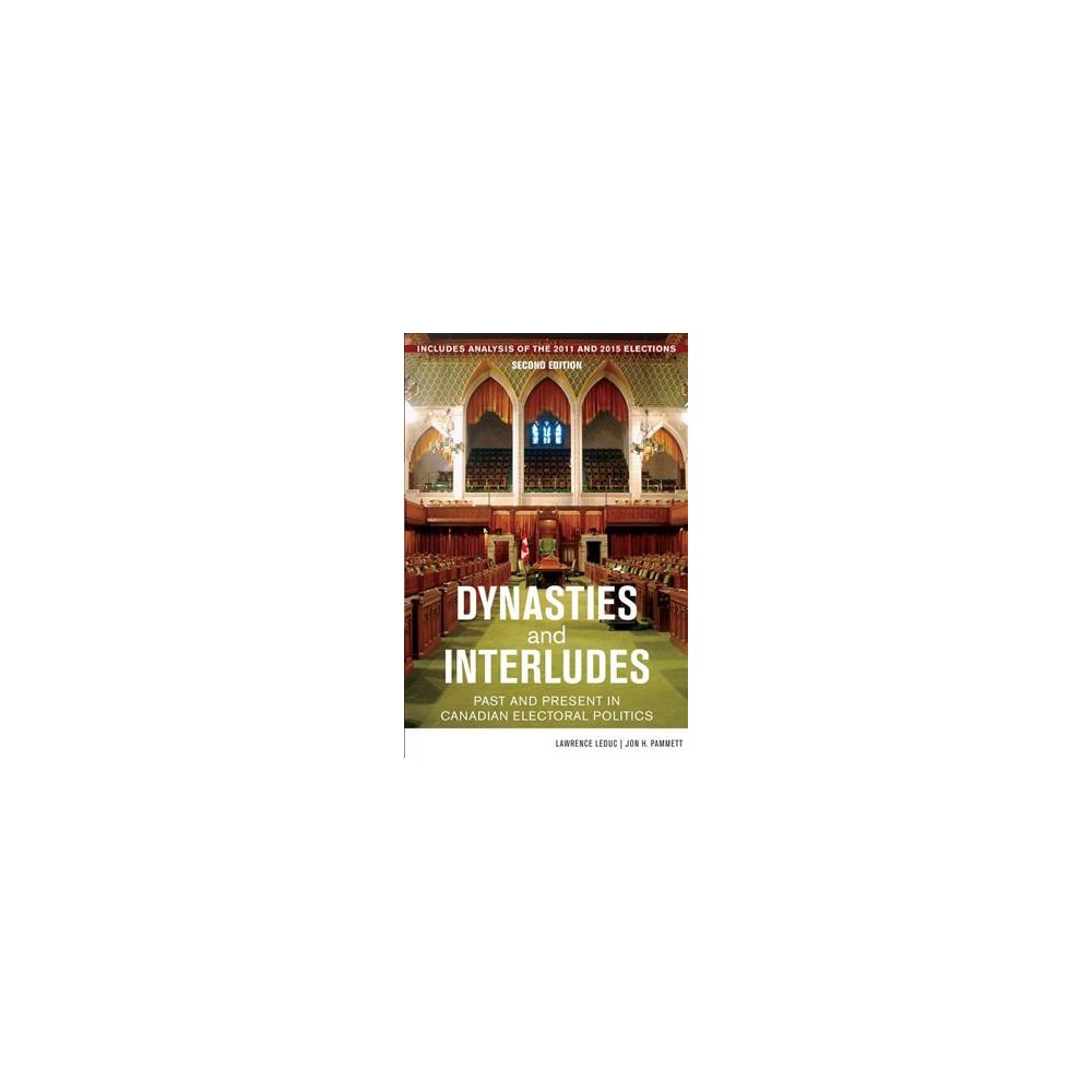Dynasties and Interludes : Past and Present in Canadian Electoral Politics (Paperback) (Lawrence Leduc &