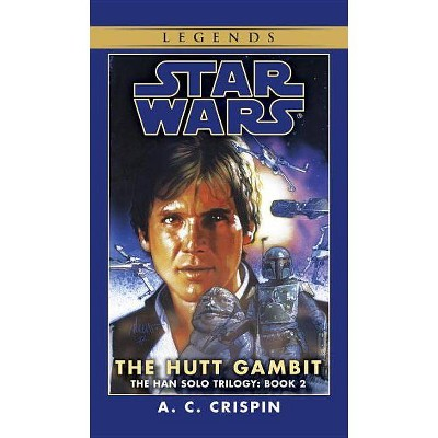 The Hutt Gambit: Star Wars Legends (the Han Solo Trilogy) - (Star Wars: Han Solo Trilogy (Paperback)) by  A C Crispin (Paperback)