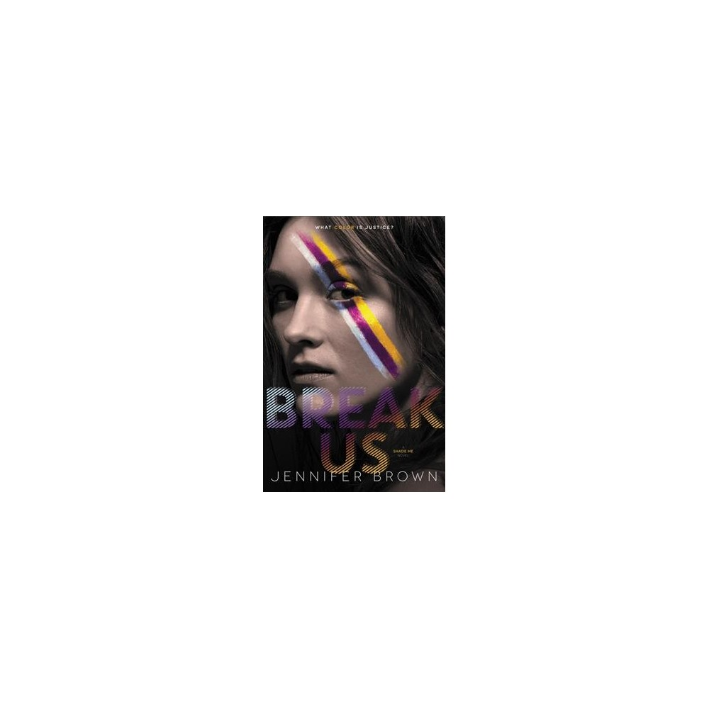 Break Us - (Shade Me) by Jennifer Brown (Hardcover)