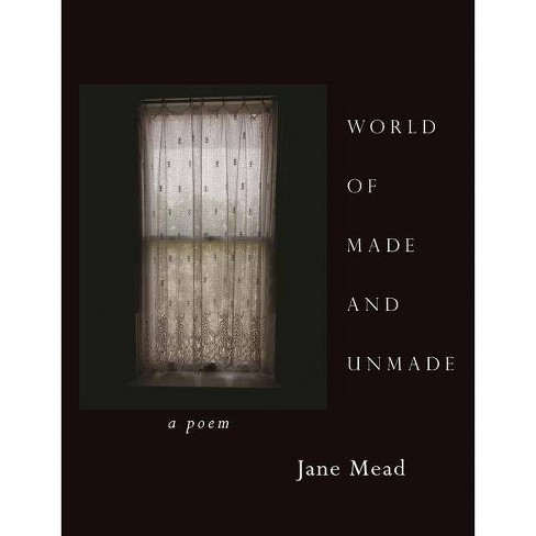 World of Made and Unmade - by  Jane Mead (Paperback) - image 1 of 1
