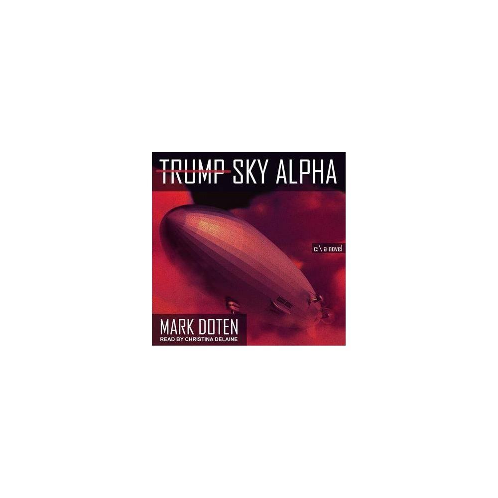 Trump Sky Alpha - Unabridged by Mark Doten (CD/Spoken Word)