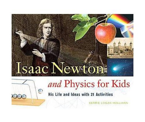 Isaac Newton and Physics for Kids : His Life and Ideas With 21 Activities (Paperback) (Kerrie Logan - image 1 of 1