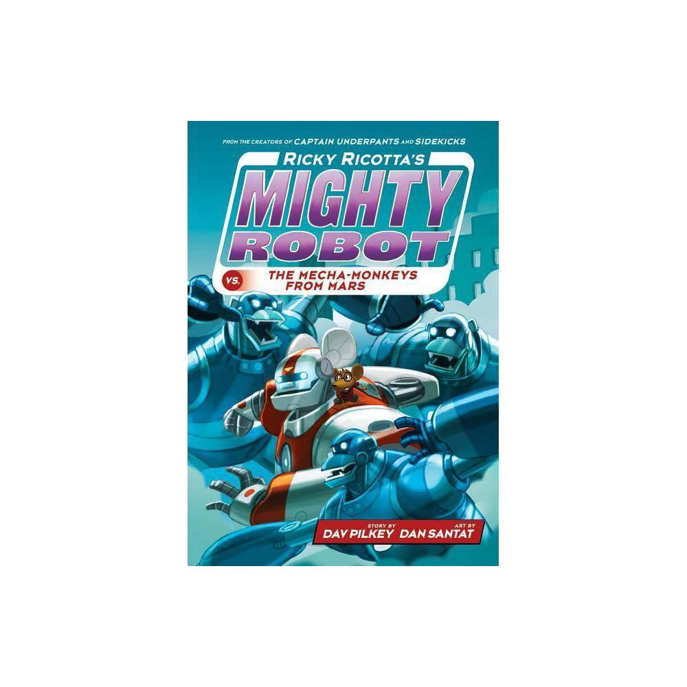 Ricky Ricotta S Mighty Robot Vs The Mecha Monkeys From Mars Ricky Ricotta S Mighty Robot 4 By Dav Pilkey Hardcover