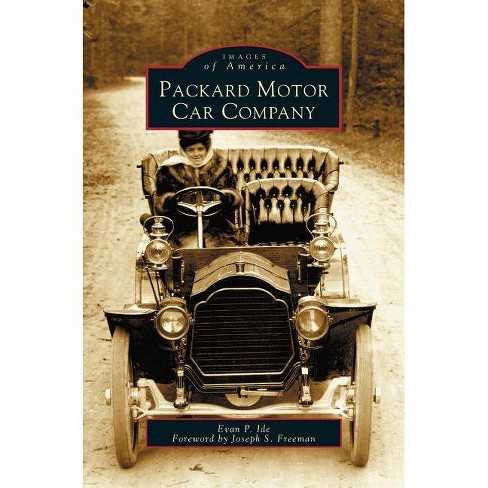 Packard Motor Car Company - by  Evan P Ide & Forword By Joseph S Freeman (Hardcover) - image 1 of 1