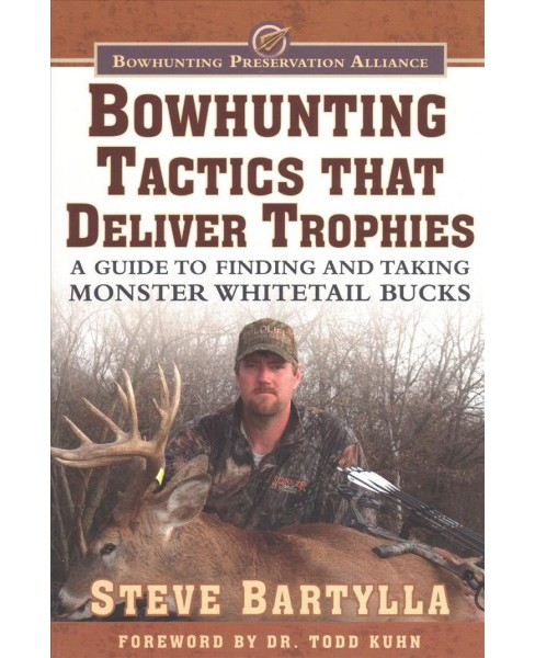 Bowhunting Tactics That Deliver Trophies : A Guide to Finding and Taking Monster Whitetail Bucks - image 1 of 1