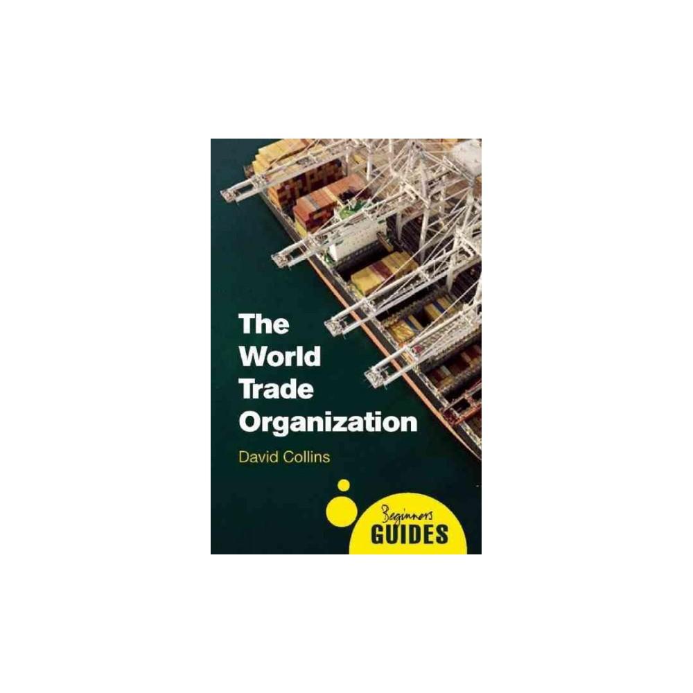 World Trade Organization : A Beginner's Guide (Paperback) (David Collins)