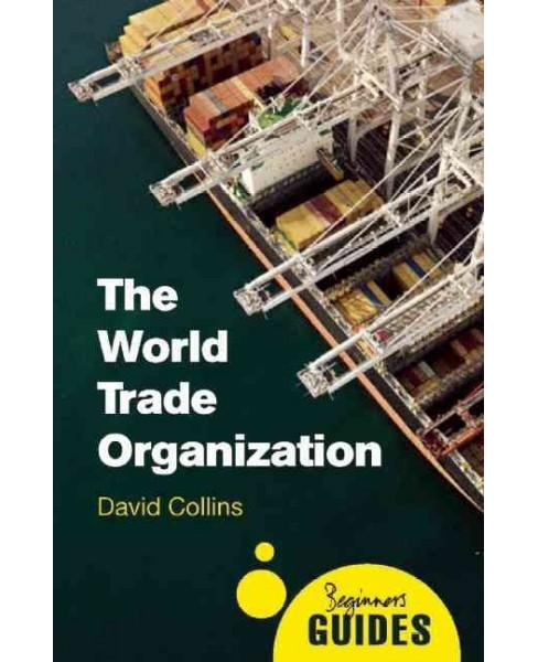 World Trade Organization : A Beginner's Guide (Paperback) (David Collins) - image 1 of 1