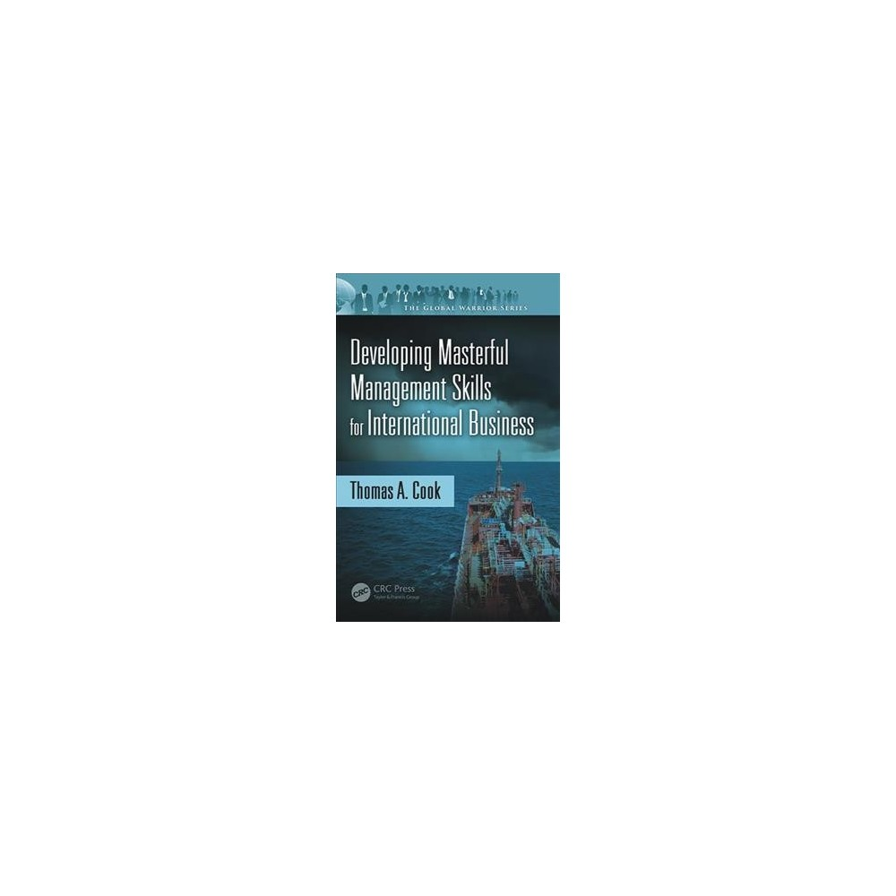 Developing Masterful Management Skills for International Business - by Thomas A. Cook (Hardcover)