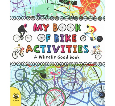 My Book of Bike Activities : A Wheelie Good Book (Paperback) (Catherine Bruzzone) - image 1 of 1