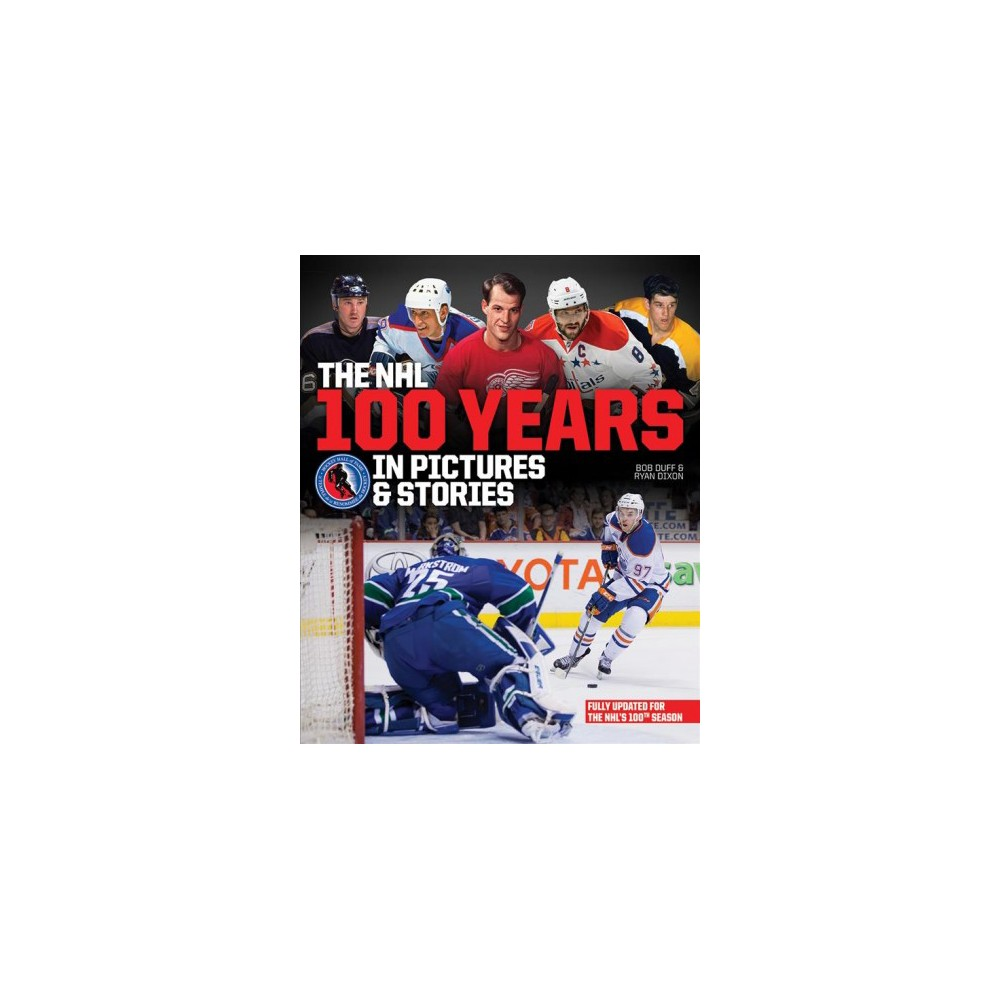 NHL 100 Years in Pictures & Stories - by Bob Duff & Ryan Dixon (Paperback)