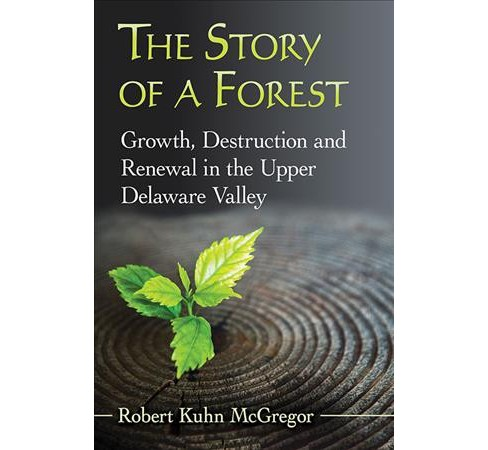 Story of a Forest : Growth, Destruction and Renewal in the Upper Delaware Valley -  (Paperback) - image 1 of 1