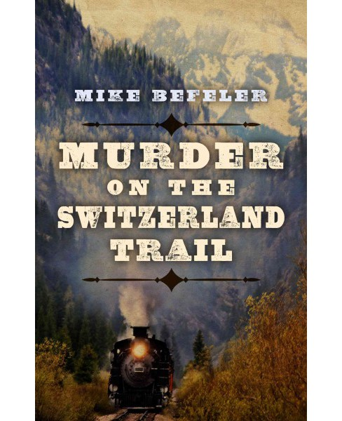 Murder on the Switzerland Trail (Hardcover) (Mike Befeler) - image 1 of 1