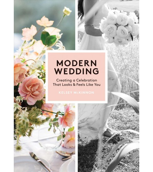 Modern Wedding : Creating a Celebration That Looks and Feels Like You -  by Kelsey McKinnon (Hardcover) - image 1 of 1