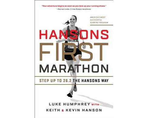Hansons First Marathon : Step Up to 26.2 the Hansons Way -  by Luke Humphrey (Paperback) - image 1 of 1