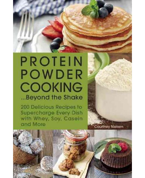 Protein Powder Cooking... Beyond the Shake : 200 Delicious Recipes to Supercharge Every Dish With Whey, - image 1 of 1