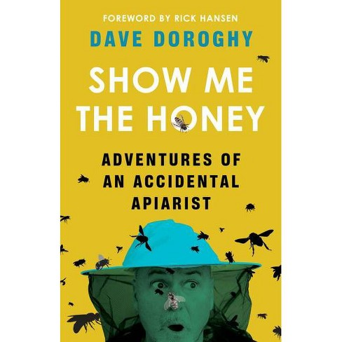 Show Me the Honey - by  Dave Doroghy (Paperback) - image 1 of 1