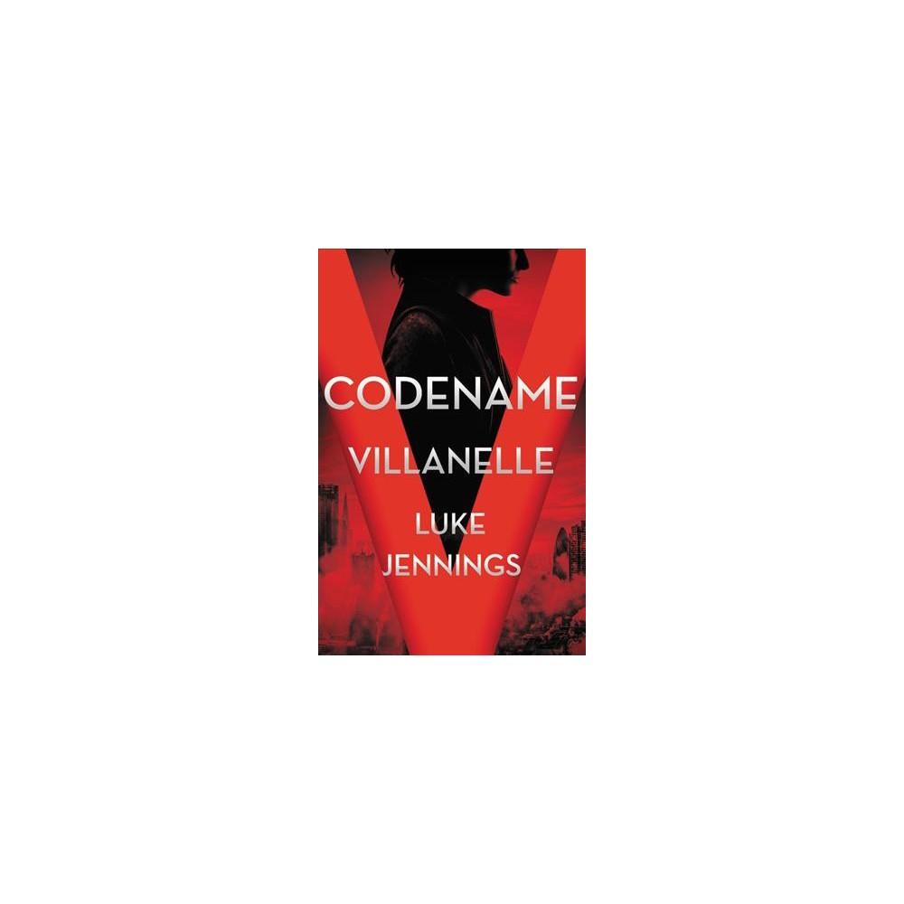 Codename Villanelle - by Luke Jennings (Hardcover)