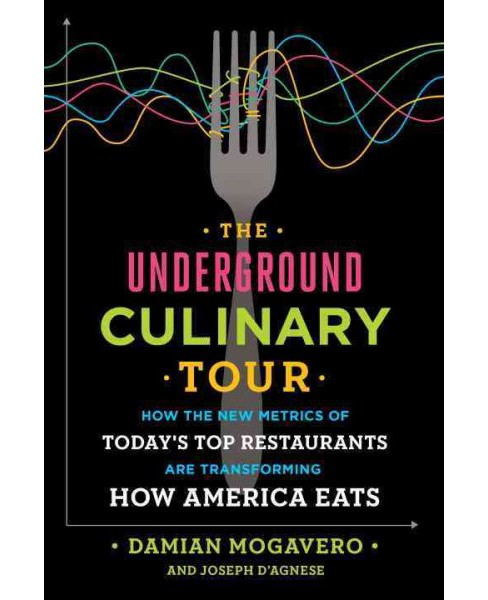 Underground Culinary Tour : How the New Metrics of Today's Top Restaurants Are Transforming How America - image 1 of 1