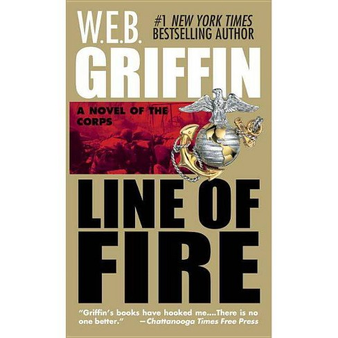 Line of Fire - (Corps (Paperback)) by  W E B Griffin (Paperback) - image 1 of 1