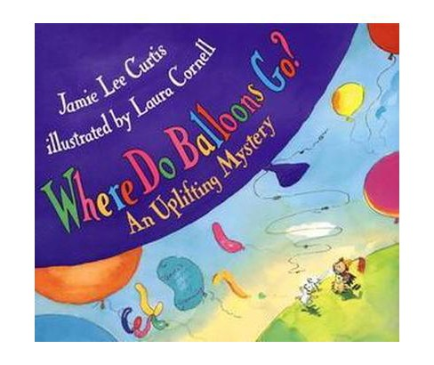 Where Do Balloons Go? (Hardcover) (Jamie Lee Curtis) - image 1 of 1