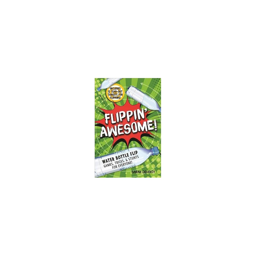 Flippin' Awesome! : Water Bottle Flip Games, Tricks and Stunts for Everyone! (Hardcover) (Sarah Doughty)