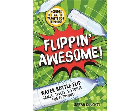 Flippin' Awesome! : Water Bottle Flip Games, Tricks and Stunts for Everyone! (Hardcover) (Sarah Doughty) - image 1 of 1