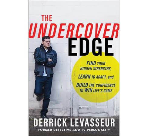 Undercover Edge : Find Your Hidden Strengths, Learn to Adapt, and Build the Confidence to Win Life's - image 1 of 1