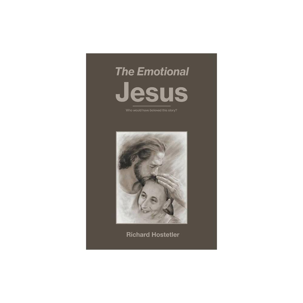 The Emotional Jesus By Richard Hostetler Paperback