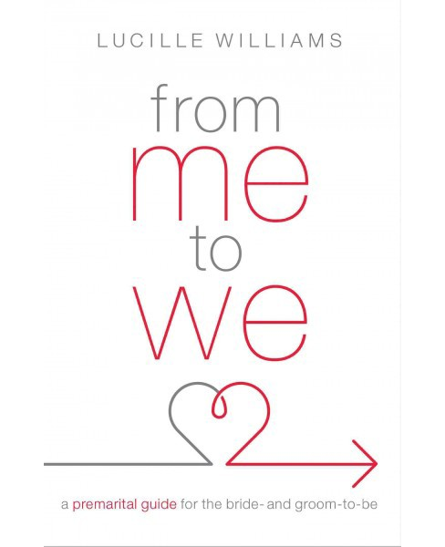 From Me to We : A Premarital Guide for the Bride- and Groom-to-be (Paperback) (Lucille Williams) - image 1 of 1