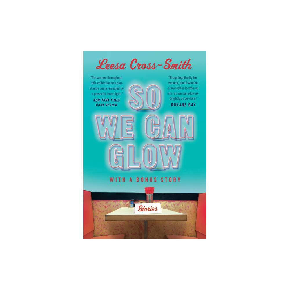 So We Can Glow By Leesa Cross Smith Paperback