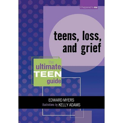 Teens, Loss, and Grief - (It Happened to Me) 2 Edition by  Edward Myers (Paperback) - image 1 of 1