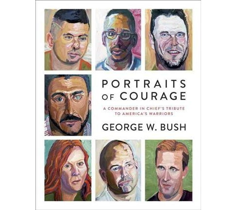 Portraits of Courage : A Commander in Chief's Tribute to America's Warriors (Hardcover) (George W. Bush) - image 1 of 1