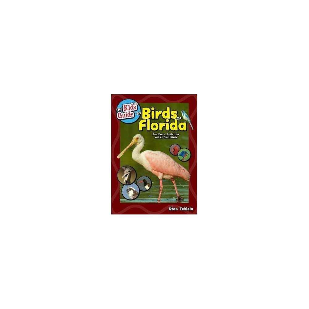 Kids' Guide to Birds of Florida : Fun Facts, Activities and 87 Cool Birds - by Stan Tekiela (Paperback)