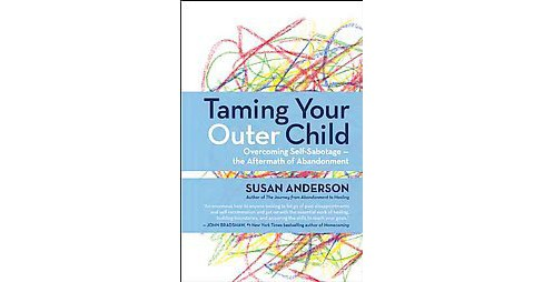 Taming Your Outer Child : Overcoming Self-Sabotage and Healing from Abandonment (Reprint) (Paperback) - image 1 of 1