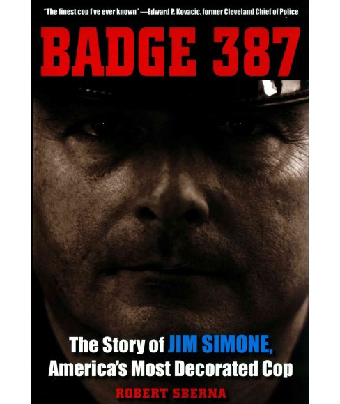 Badge 387 : The Story of Jim Simone, America's Most Decorated Cop (Paperback) (Robert Sherna) - image 1 of 1