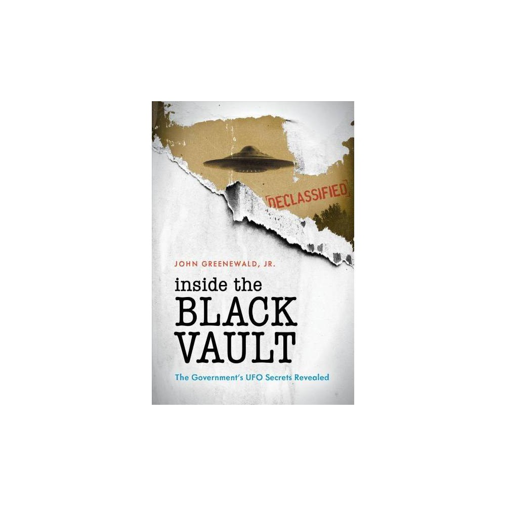 Inside the Black Vault : The Government's Ufo Secrets Revealed - by Jr. John Greenewald (Paperback)