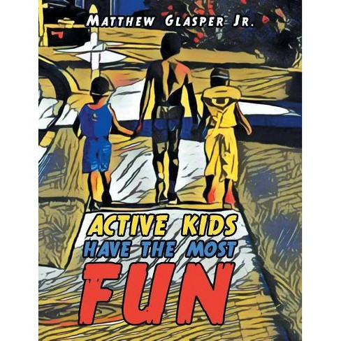 Active Kids Have the Most Fun - by  Matthew Glasper Jr (Paperback) - image 1 of 1