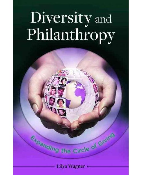 Diversity and Philanthropy : Expanding the Circle of Giving (Hardcover) (Lilya Wagner) - image 1 of 1