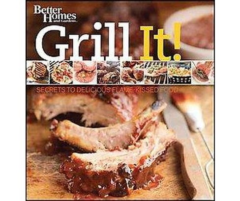 Grill It! : Secrets to Delicious Flame-Kissed Food (Original) (Paperback) - image 1 of 1