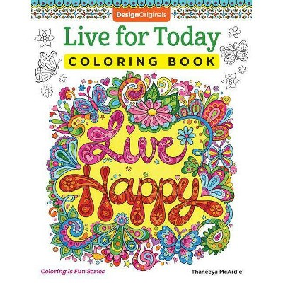 Live For Today Coloring Book - (coloring Is Fun) By Thaneeya Mcardle  (paperback) : Target